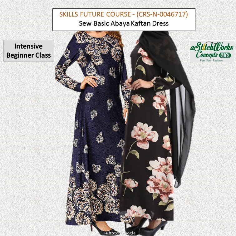 Skills Future Course -Sew Basic Abaya Kaftan Dress - CRS-N-0046717